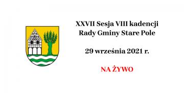 XXVII Sesja VIII kadencji Rady Gminy Stare Pole, 29 września 2021 r.